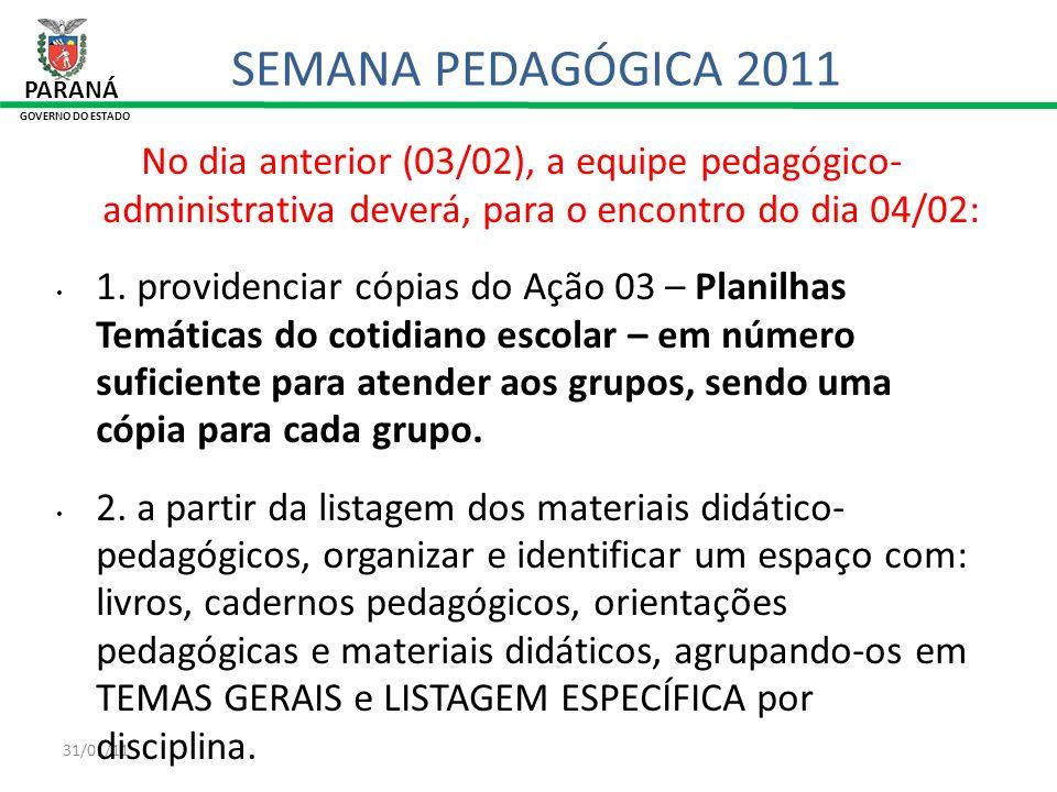 31/01/11 No dia anterior (03/02), a equipe pedagógico- administrativa deverá, para o encontro do dia 04/02: 1. providenciar cópias do Ação 03 – Planil