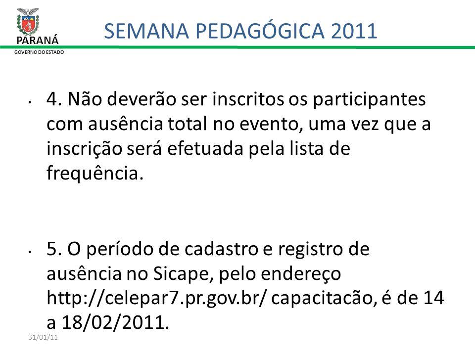 31/01/11 PARANÁ GOVERNO DO ESTADO SEMANA PEDAGÓGICA 2011 4. Não deverão ser inscritos os participantes com ausência total no evento, uma vez que a ins