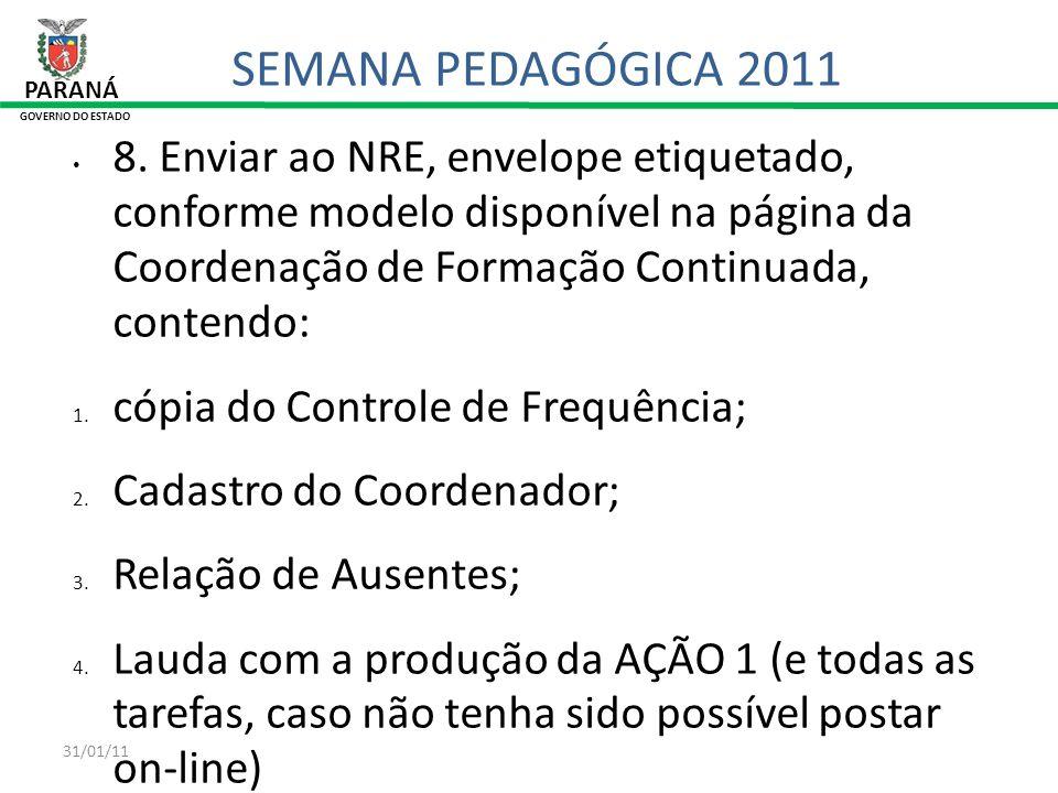 31/01/11 PARANÁ GOVERNO DO ESTADO SEMANA PEDAGÓGICA 2011 8. Enviar ao NRE, envelope etiquetado, conforme modelo disponível na página da Coordenação de