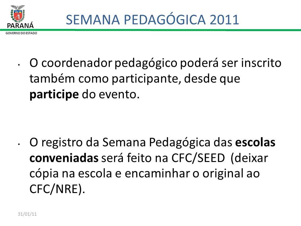 31/01/11 PARANÁ GOVERNO DO ESTADO SEMANA PEDAGÓGICA 2011 O coordenador pedagógico poderá ser inscrito também como participante, desde que participe do