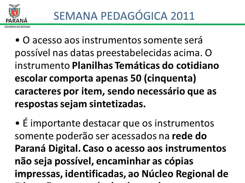 31/01/11 PARANÁ GOVERNO DO ESTADO SEMANA PEDAGÓGICA 2011 O acesso aos instrumentos somente será possível nas datas preestabelecidas acima. O instrumen