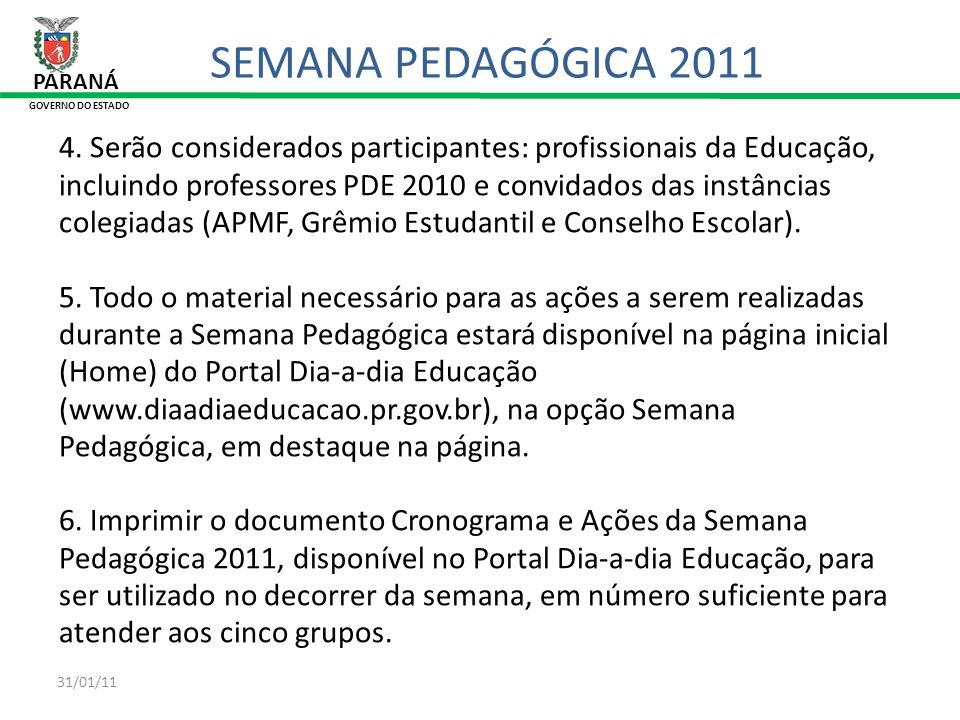 31/01/11 PARANÁ GOVERNO DO ESTADO SEMANA PEDAGÓGICA 2011 4. Serão considerados participantes: profissionais da Educação, incluindo professores PDE 201