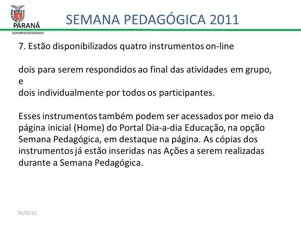 31/01/11 PARANÁ GOVERNO DO ESTADO SEMANA PEDAGÓGICA 2011 7. Estão disponibilizados quatro instrumentos on-line dois para serem respondidos ao final da