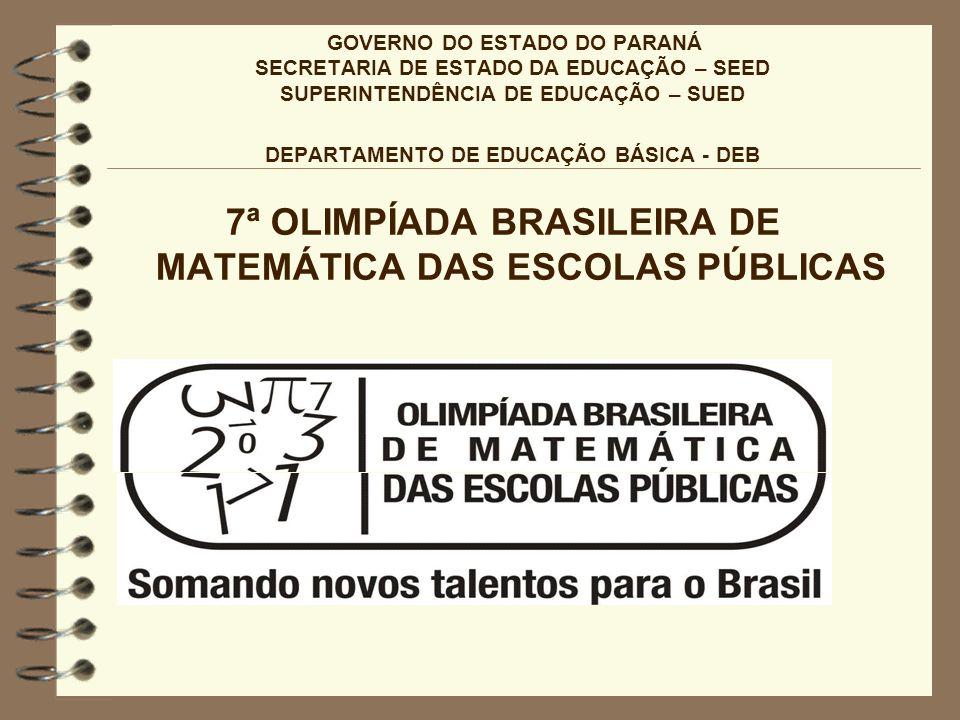 GOVERNO DO ESTADO DO PARANÁ SECRETARIA DE ESTADO DA EDUCAÇÃO – SEED SUPERINTENDÊNCIA DE EDUCAÇÃO – SUED DEPARTAMENTO DE EDUCAÇÃO BÁSICA - DEB 7ª OLIMP