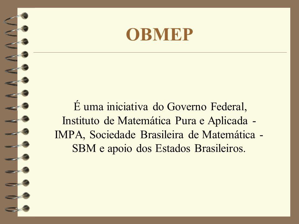 É uma iniciativa do Governo Federal, Instituto de Matemática Pura e Aplicada - IMPA, Sociedade Brasileira de Matemática - SBM e apoio dos Estados Bras