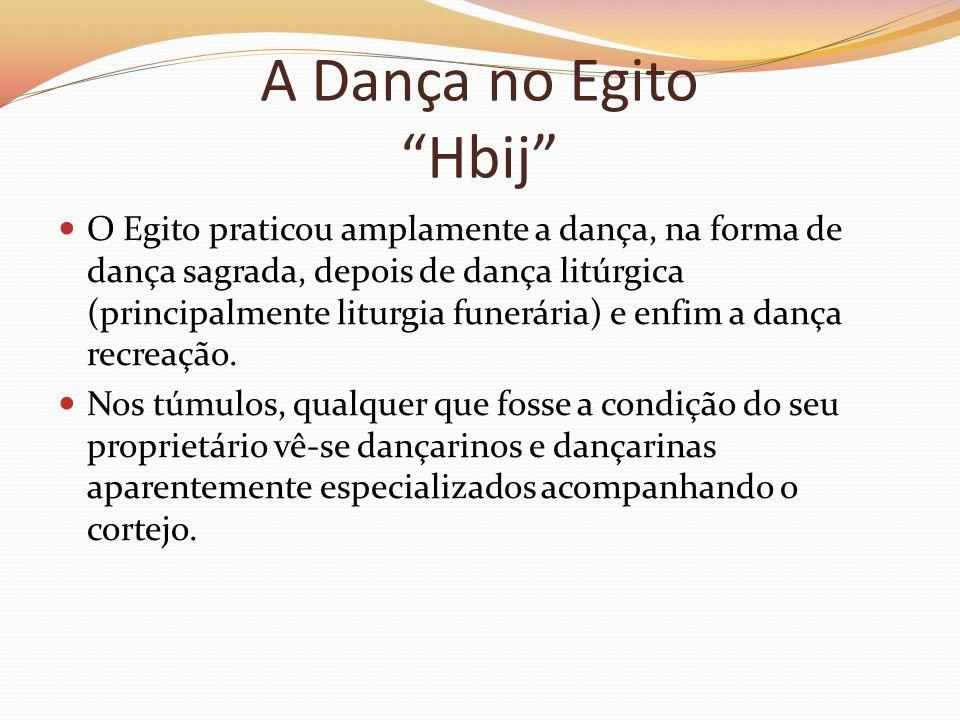A Dança no Egito Hbij O Egito praticou amplamente a dança, na forma de dança sagrada, depois de dança litúrgica (principalmente liturgia funerária) e