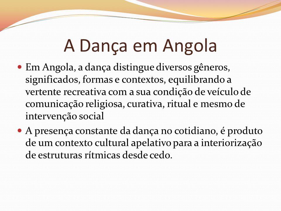 A Dança em Angola Em Angola, a dança distingue diversos gêneros, significados, formas e contextos, equilibrando a vertente recreativa com a sua condiç