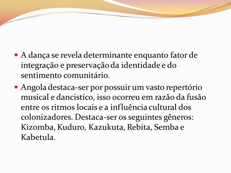 A dança se revela determinante enquanto fator de integração e preservação da identidade e do sentimento comunitário. Angola destaca-ser por possuir um
