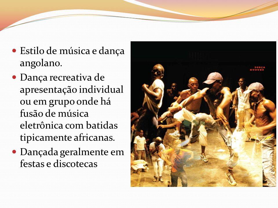 Estilo de música e dança angolano. Dança recreativa de apresentação individual ou em grupo onde há fusão de música eletrônica com batidas tipicamente
