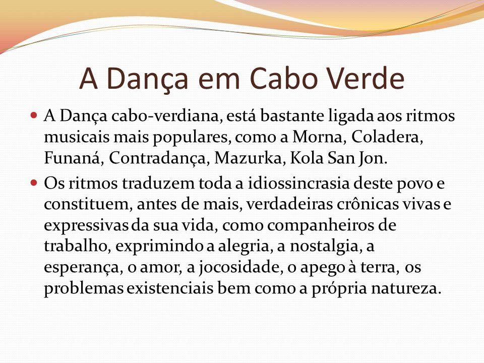 A Dança em Cabo Verde A Dança cabo-verdiana, está bastante ligada aos ritmos musicais mais populares, como a Morna, Coladera, Funaná, Contradança, Maz