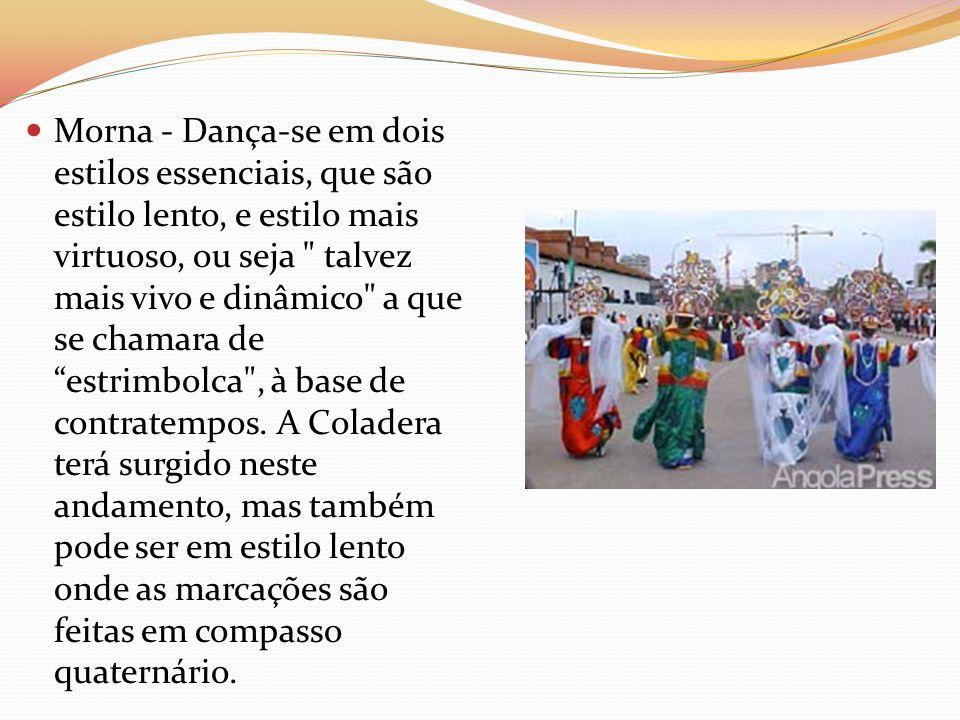 Morna - Dança-se em dois estilos essenciais, que são estilo lento, e estilo mais virtuoso, ou seja