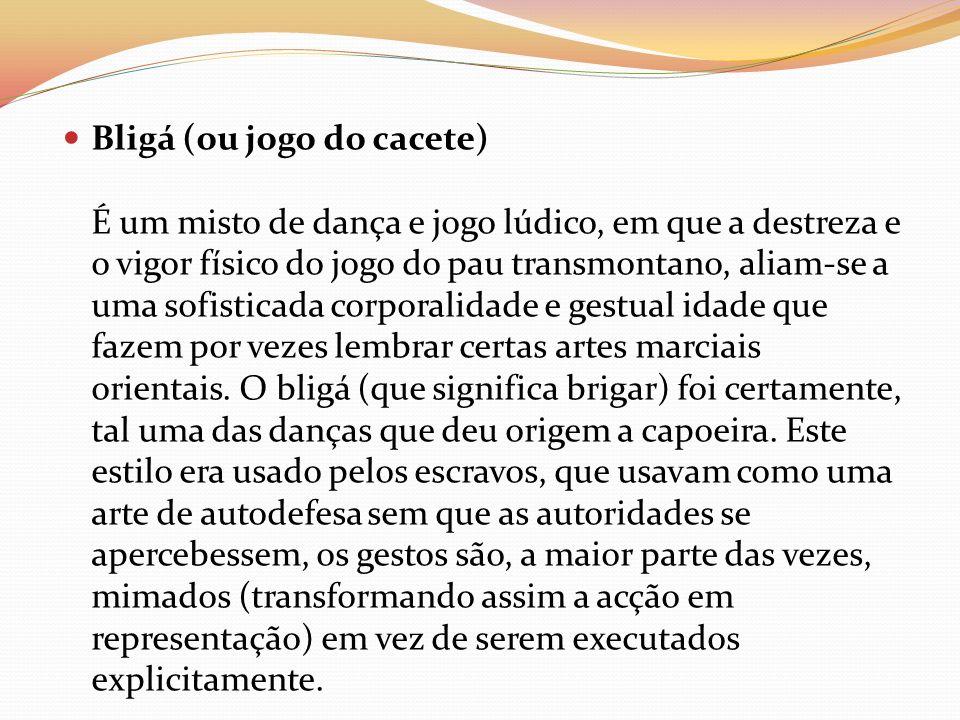 Bligá (ou jogo do cacete) É um misto de dança e jogo lúdico, em que a destreza e o vigor físico do jogo do pau transmontano, aliam-se a uma sofisticad