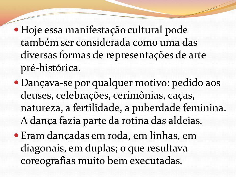 Hoje essa manifestação cultural pode também ser considerada como uma das diversas formas de representações de arte pré-histórica. Dançava-se por qualq