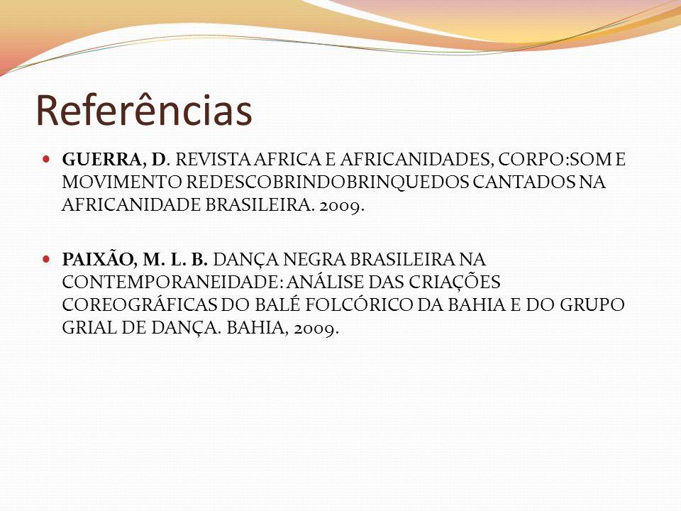 Referências GUERRA, D. REVISTA AFRICA E AFRICANIDADES, CORPO:SOM E MOVIMENTO REDESCOBRINDOBRINQUEDOS CANTADOS NA AFRICANIDADE BRASILEIRA. 2009. PAIXÃO