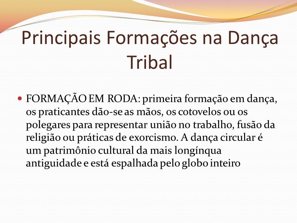 Principais Formações na Dança Tribal FORMAÇÃO EM RODA: primeira formação em dança, os praticantes dão-se as mãos, os cotovelos ou os polegares para re