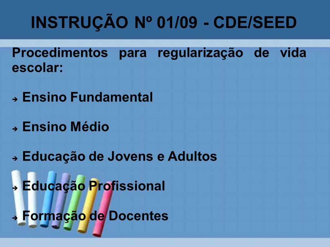 INSTRUÇÃO Nº 01/09 - CDE/SEED Procedimentos para regularização de vida escolar: Ensino Fundamental Ensino Médio Educação de Jovens e Adultos Educação