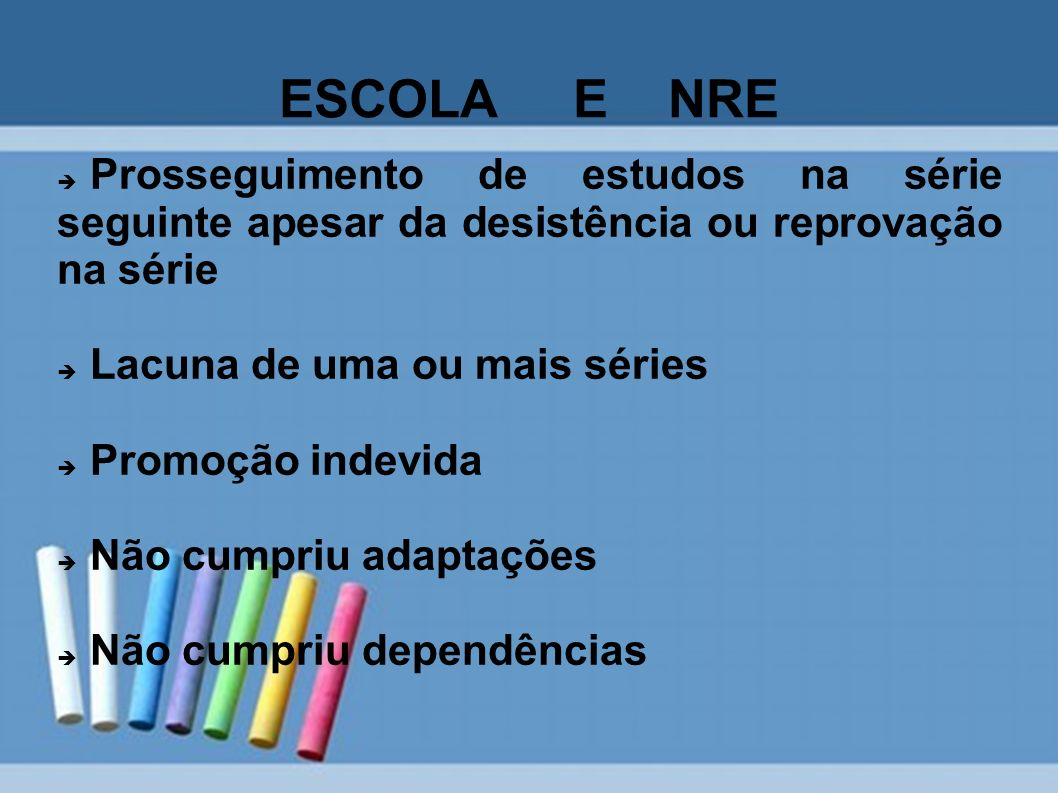 ESCOLA E NRE Prosseguimento de estudos na série seguinte apesar da desistência ou reprovação na série Lacuna de uma ou mais séries Promoção indevida N