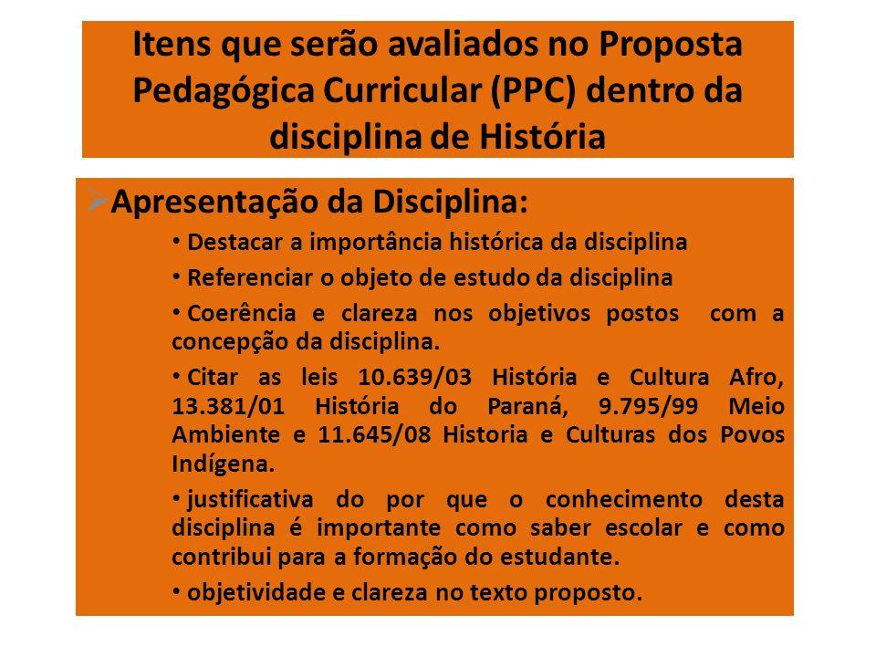 Itens que serão avaliados no Proposta Pedagógica Curricular (PPC) dentro da disciplina de História Apresentação da Disciplina: Destacar a importância