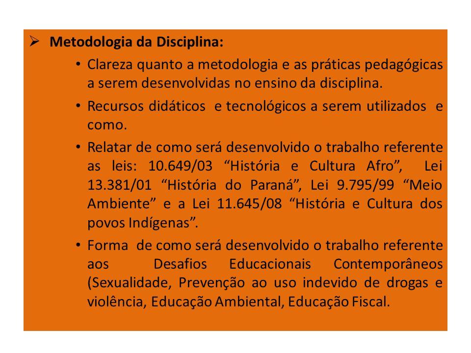 Metodologia da Disciplina: Clareza quanto a metodologia e as práticas pedagógicas a serem desenvolvidas no ensino da disciplina. Recursos didáticos e