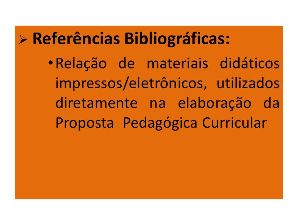 Referências Bibliográficas: Relação de materiais didáticos impressos/eletrônicos, utilizados diretamente na elaboração da Proposta Pedagógica Curricul
