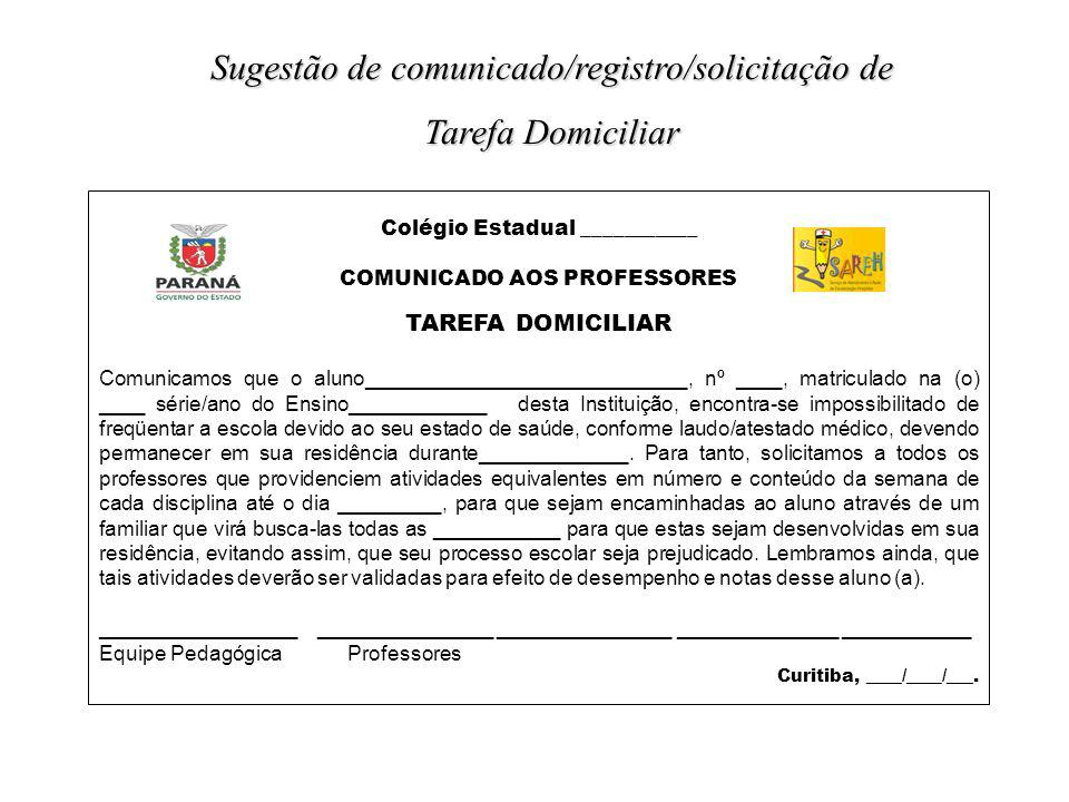 Colégio Estadual ___________ COMUNICADO AOS PROFESSORES TAREFA DOMICILIAR Comunicamos que o aluno____________________________, nº ____, matriculado na