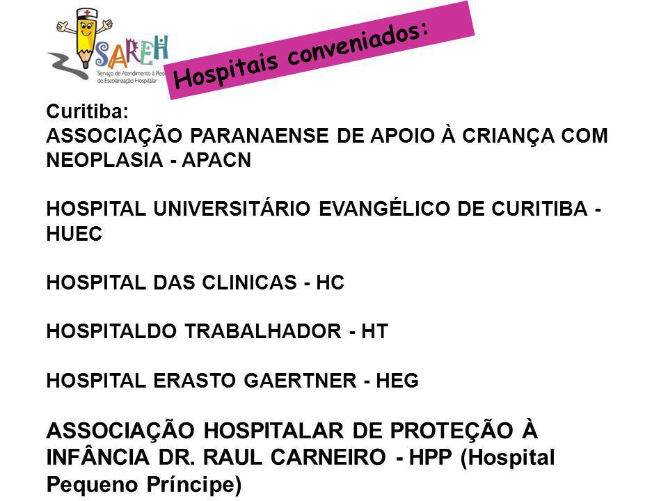 Hospitais conveniados: Curitiba: ASSOCIAÇÃO PARANAENSE DE APOIO À CRIANÇA COM NEOPLASIA - APACN HOSPITAL UNIVERSITÁRIO EVANGÉLICO DE CURITIBA - HUEC H