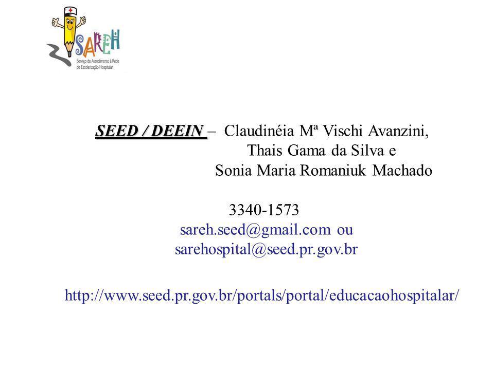SEED / DEEIN SEED / DEEIN – Claudinéia Mª Vischi Avanzini, Thais Gama da Silva e Sonia Maria Romaniuk Machado 3340-1573 sareh.seed@gmail.com ou sareho