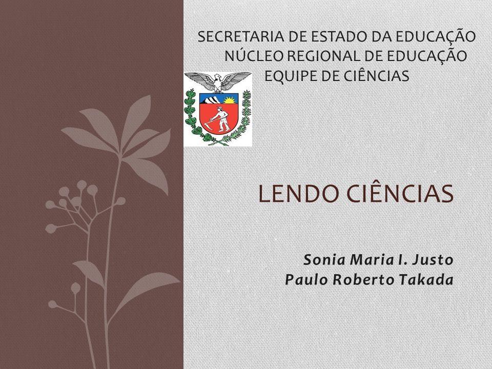 Sonia Maria I. Justo Paulo Roberto Takada LENDO CIÊNCIAS SECRETARIA DE ESTADO DA EDUCAÇÃO NÚCLEO REGIONAL DE EDUCAÇÃO EQUIPE DE CIÊNCIAS