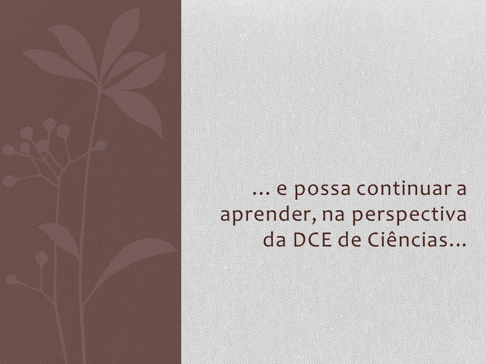 ... e possa continuar a aprender, na perspectiva da DCE de Ciências...