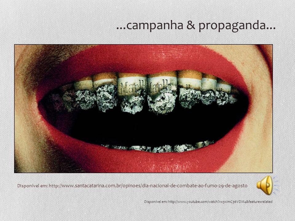 Disponível em: http:// www.santacatarina.com.br/opinoes/dia-nacional-de-combate-ao-fumo-29-de-agosto...campanha & propaganda... Disponível em: http://