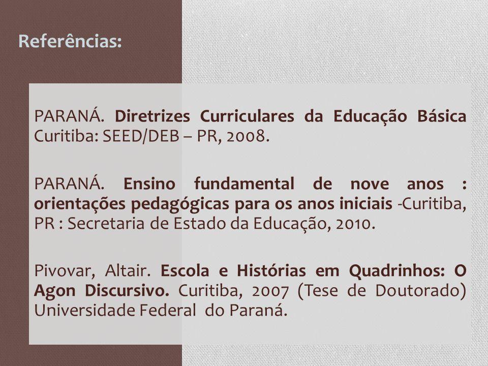 PARANÁ. Diretrizes Curriculares da Educação Básica Curitiba: SEED/DEB – PR, 2008. PARANÁ. Ensino fundamental de nove anos : orientações pedagógicas pa