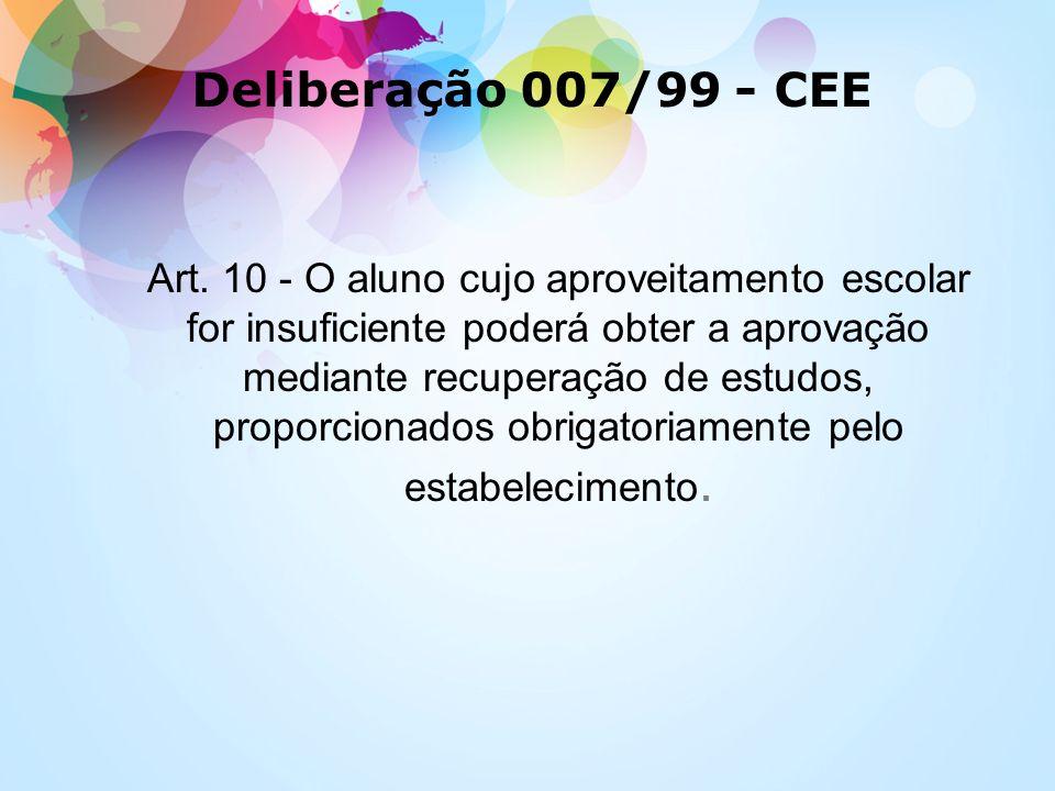 Art. 10 - O aluno cujo aproveitamento escolar for insuficiente poderá obter a aprovação mediante recuperação de estudos, proporcionados obrigatoriamen