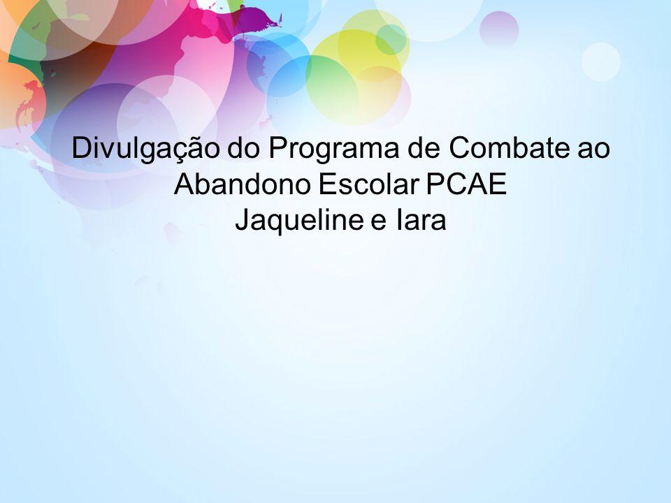 Divulgação do Programa de Combate ao Abandono Escolar PCAE Jaqueline e Iara