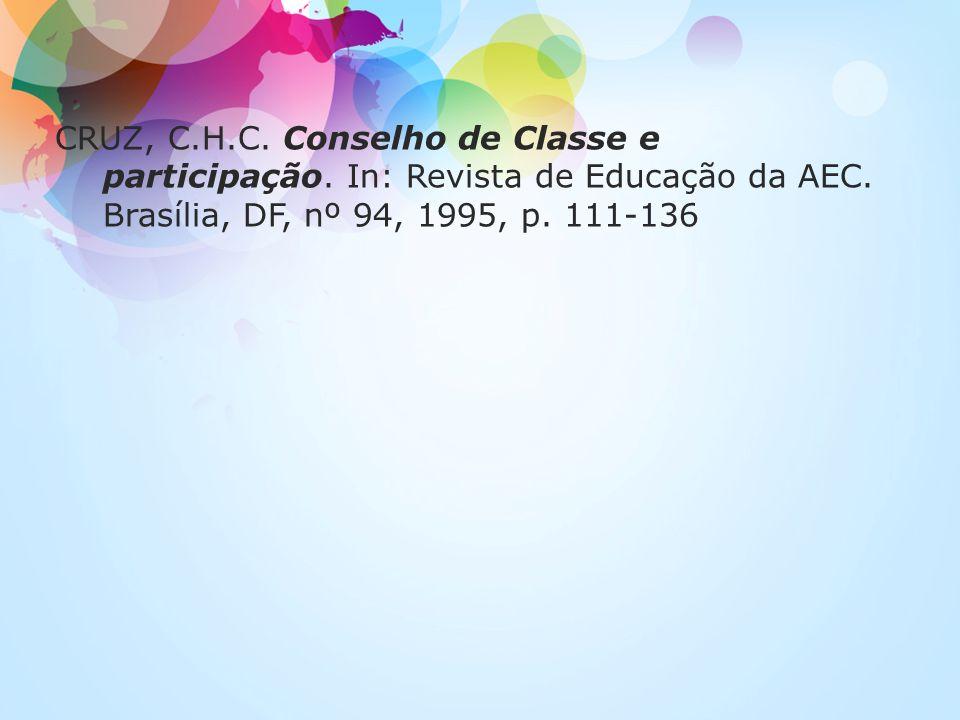 CRUZ, C.H.C. Conselho de Classe e participação. In: Revista de Educação da AEC. Brasília, DF, nº 94, 1995, p. 111-136