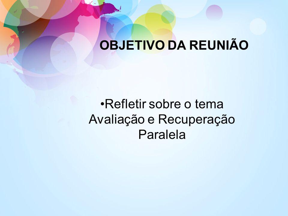 OBJETIVO DA REUNIÃO Refletir sobre o tema Avaliação e Recuperação Paralela