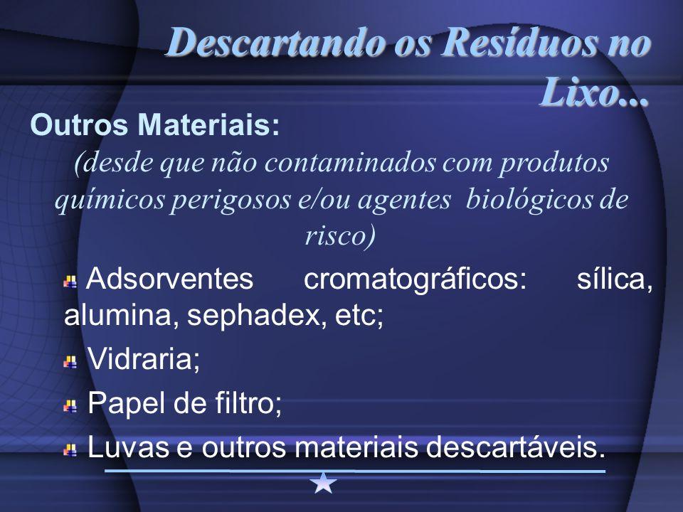 Descartando os Resíduos no Lixo... Outros Materiais: (desde que não contaminados com produtos químicos perigosos e/ou agentes biológicos de risco) Ads