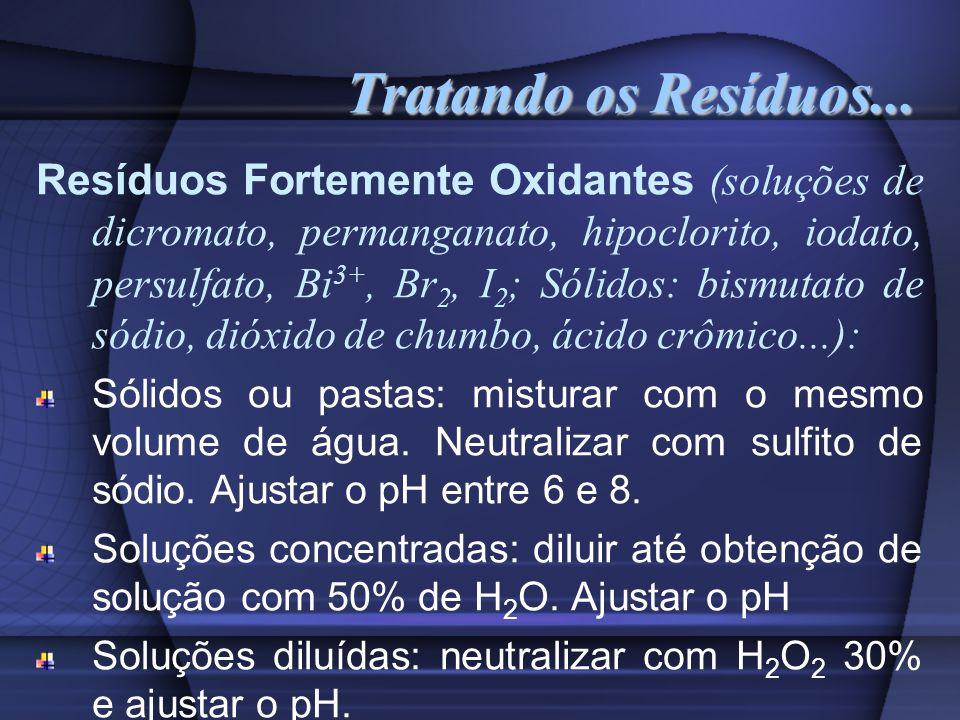 Tratando os Resíduos... Resíduos Fortemente Oxidantes (soluções de dicromato, permanganato, hipoclorito, iodato, persulfato, Bi 3+, Br 2, I 2 ; Sólido