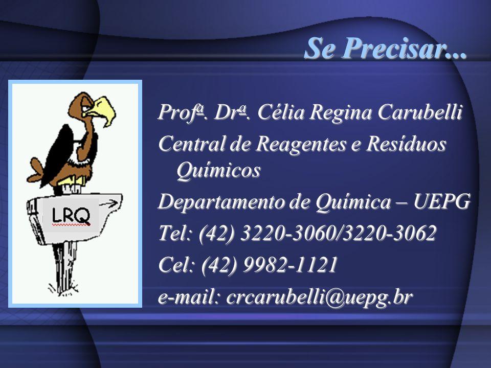 Se Precisar... Prof a. Dr a. Célia Regina Carubelli Central de Reagentes e Resíduos Químicos Departamento de Química – UEPG Tel: (42) 3220-3060/3220-3
