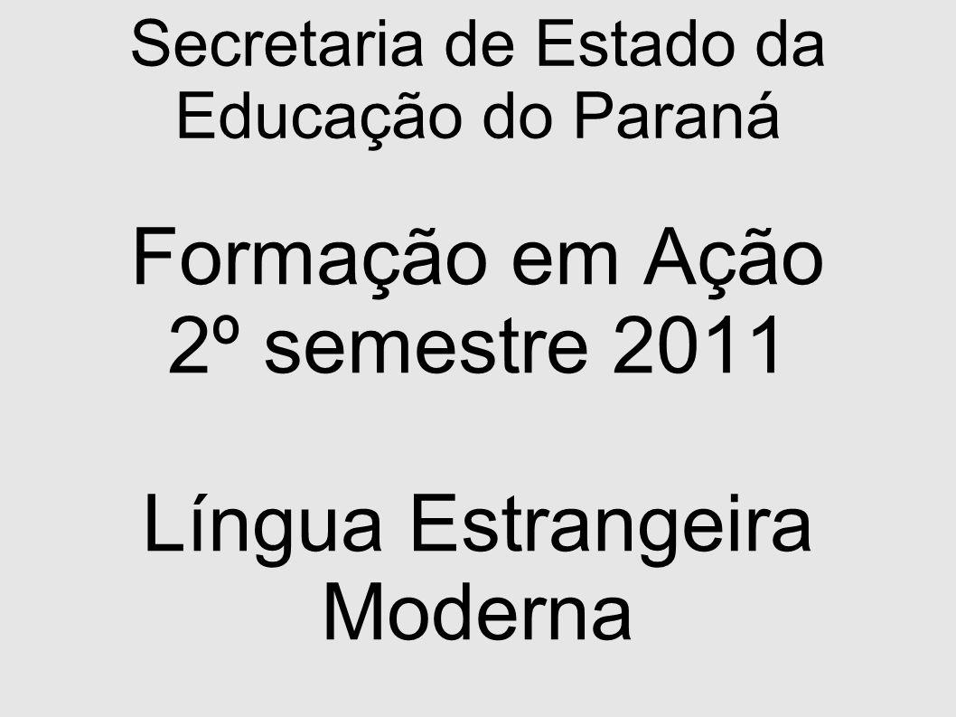 Secretaria de Estado da Educação do Paraná Formação em Ação 2º semestre 2011 Língua Estrangeira Moderna