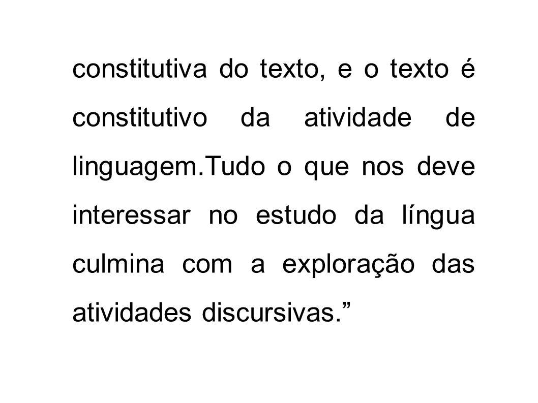 constitutiva do texto, e o texto é constitutivo da atividade de linguagem.Tudo o que nos deve interessar no estudo da língua culmina com a exploração
