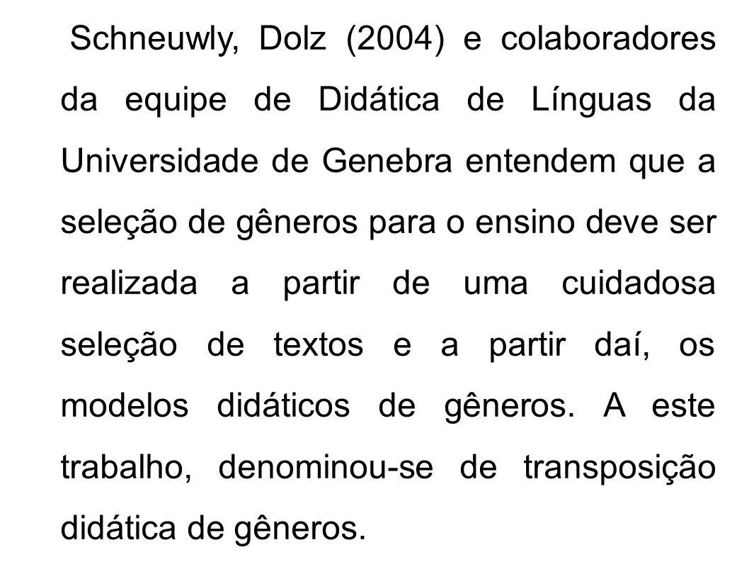 Schneuwly, Dolz (2004) e colaboradores da equipe de Didática de Línguas da Universidade de Genebra entendem que a seleção de gêneros para o ensino dev