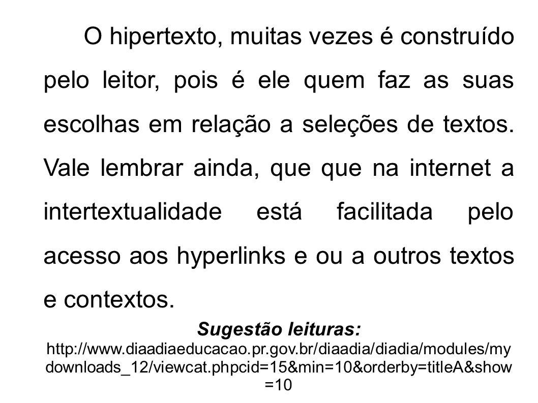 O hipertexto, muitas vezes é construído pelo leitor, pois é ele quem faz as suas escolhas em relação a seleções de textos. Vale lembrar ainda, que que
