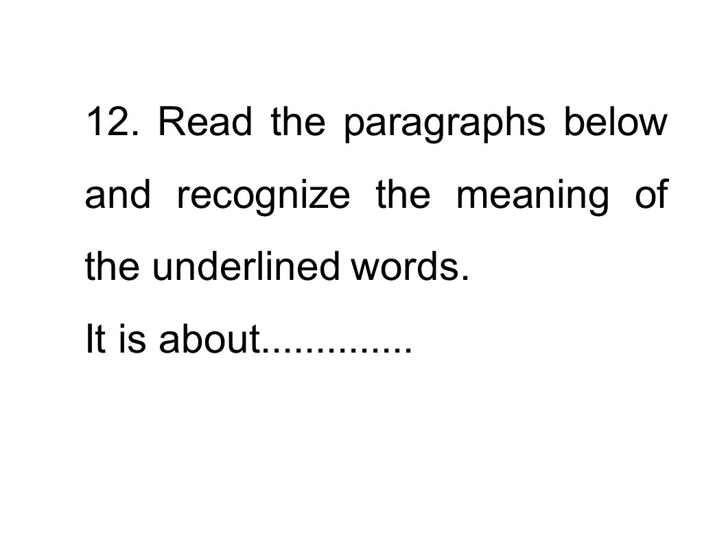 12. Read the paragraphs below and recognize the meaning of the underlined words. It is about..............