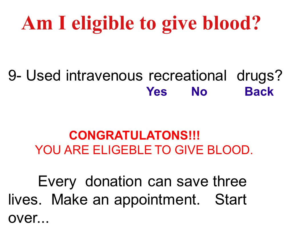 9- Used intravenous recreational drugs? Yes No Back CONGRATULATONS!!! YOU ARE ELIGEBLE TO GIVE BLOOD. Every donation can save three lives. Make an app