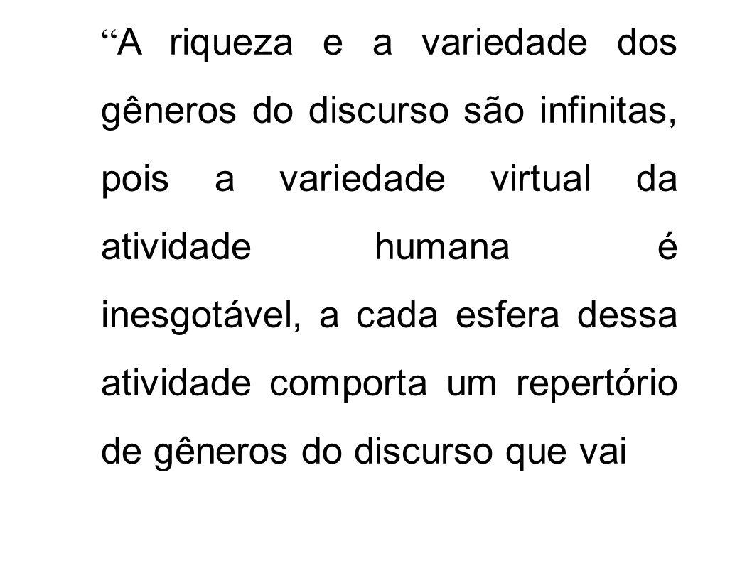 A riqueza e a variedade dos gêneros do discurso são infinitas, pois a variedade virtual da atividade humana é inesgotável, a cada esfera dessa ativida