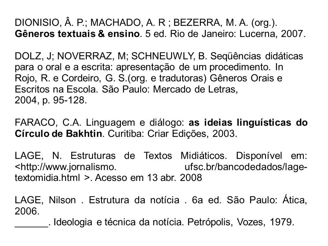 DIONISIO, Â. P.; MACHADO, A. R ; BEZERRA, M. A. (org.). Gêneros textuais & ensino. 5 ed. Rio de Janeiro: Lucerna, 2007. DOLZ, J; NOVERRAZ, M; SCHNEUWL