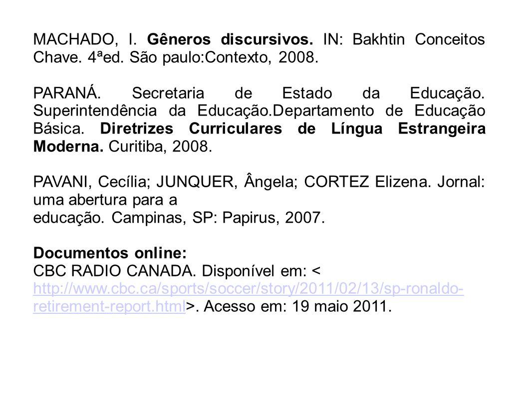 MACHADO, I. Gêneros discursivos. IN: Bakhtin Conceitos Chave. 4ªed. São paulo:Contexto, 2008. PARANÁ. Secretaria de Estado da Educação. Superintendênc
