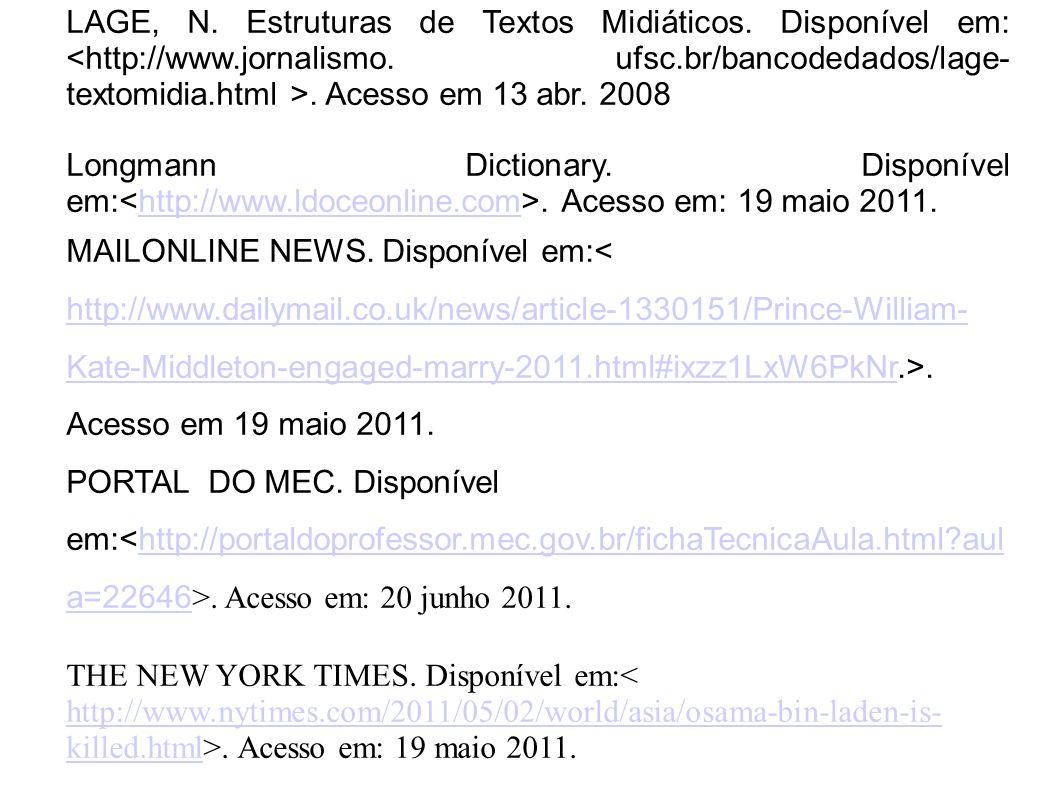 LAGE, N. Estruturas de Textos Midiáticos. Disponível em:. Acesso em 13 abr. 2008 Longmann Dictionary. Disponível em:. Acesso em: 19 maio 2011.http://w