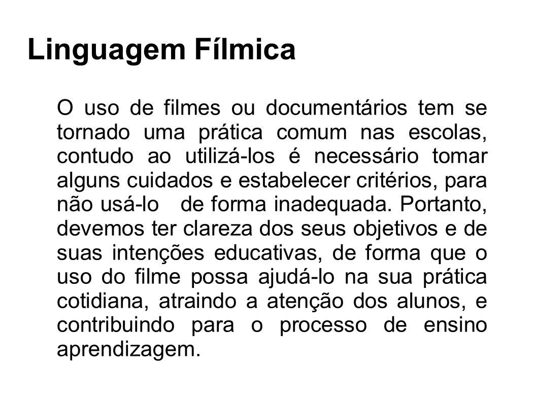 Linguagem Fílmica O uso de filmes ou documentários tem se tornado uma prática comum nas escolas, contudo ao utilizá-los é necessário tomar alguns cuid
