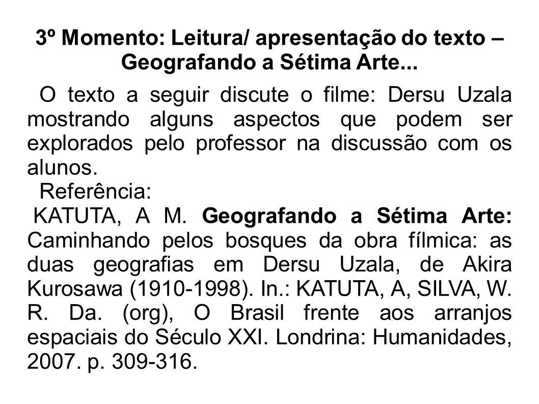 3º Momento: Leitura/ apresentação do texto – Geografando a Sétima Arte... O texto a seguir discute o filme: Dersu Uzala mostrando alguns aspectos que